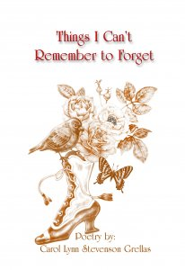 Things I Can't Remember to Forget by Carol Lynn Grellas